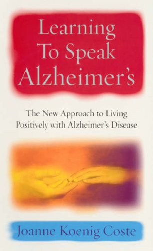 9780091886721: Learning to Speak Alzheimers: A Revolutionary Approach to Living Positively with Alzheimer's Disease