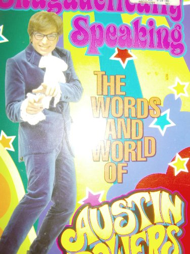 9780091886813: Shagadelically Speaking: The Words and World of Austin Powers