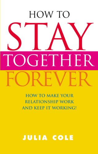 9780091887599: How To Stay Together Forever: How To Make Your Relationship Work and Keep It Working!