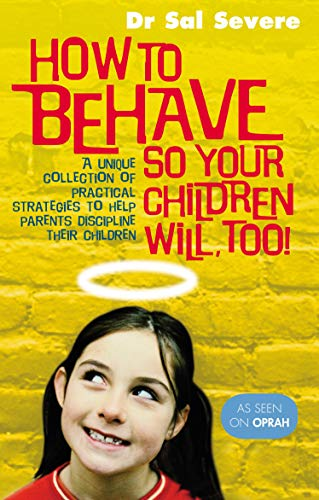 How to Behave So Your Children Will, Too!: A Unique Collection of Practical Strategies to Help ...