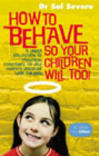 9780091887643: How to Behave So Your Children Will, Too!: A Unique Collection of Practical Strategies to Help Parents Discipline Their Children