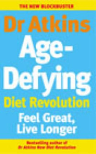 9780091887735: Dr Atkins Age-Defying Diet Revolution: Feel great, live longer