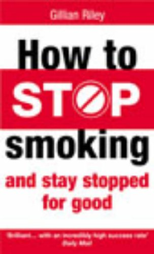 9780091887766: How to Stop Smoking and Stay Stopped for Good (Positive health)