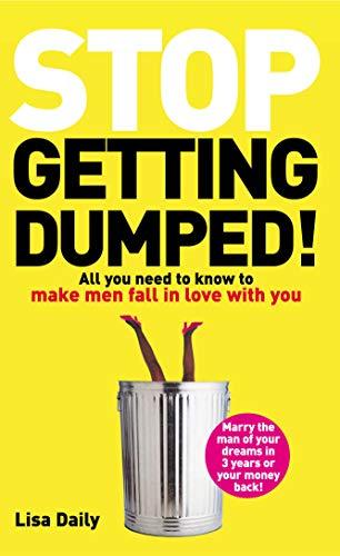 9780091887797: Stop Getting Dumped!: All You Need to Know to Make Men Fall Madly in Love with You