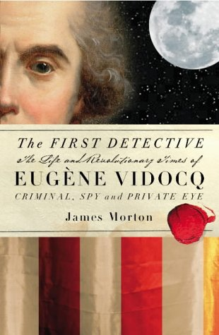 9780091887964: The First Detective: The Life and Revolutionary Times of Eugene-Francois Vidocq, Criminal, Spy and Private Eye