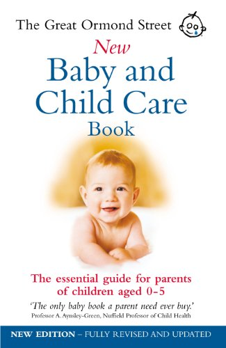 The Great Ormond Street New Baby and Child Care Book: The Essential Guide for Parents of Children ...