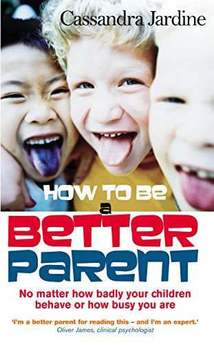 9780091889722: How to Be a Better Parent: No Matter How Badly Your Children Behave or How Busy You Are