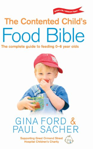 9780091891565: The Contented Child's Food Bible: The Complete Guide to Feeding 0-6-Year Olds. Gina Ford and Paul Sacher
