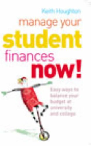 9780091891619: Manage Your Student Finances Now!: Balancing the Budget at University and College
