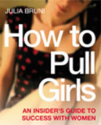 9780091891640: How To Pull Girls: An Insider Guide To Success With Women