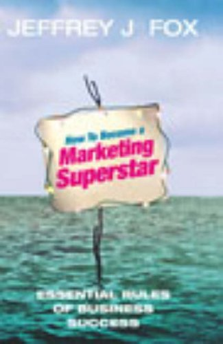 9780091891657: How to Become a Marketing Superstar: Essential Rules of Business Success