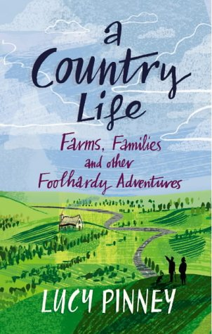 A COUNTRY WIFE - FARMS, FAMILIES AND OTHER FOOLHARDY ADVENTURES