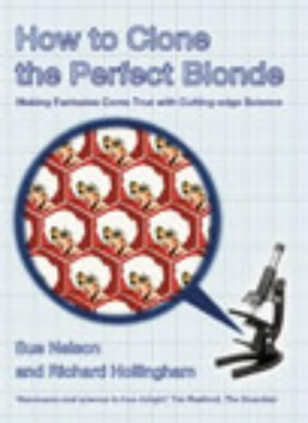 9780091892289: How to Clone the Perfect Blonde: Making Fantasies Come True with Cutting-edge Science