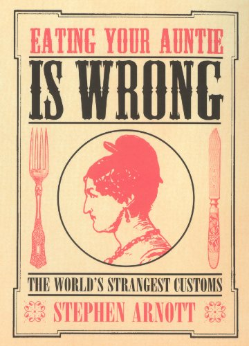 9780091892418: Eating Your Auntie Is Wrong: The World's Strangest Customs