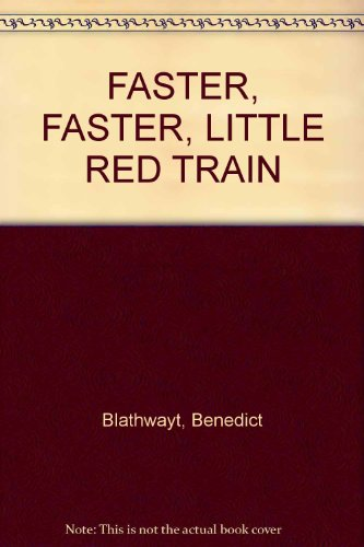 9780091893781: FASTER, FASTER, LITTLE RED TRAIN