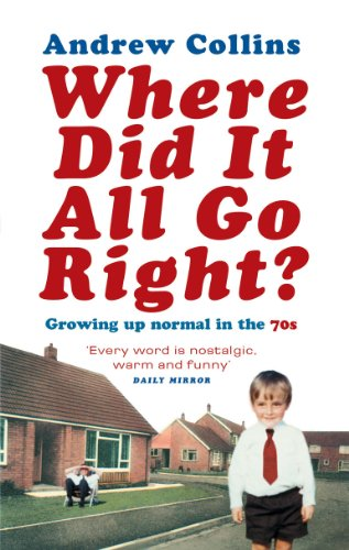 9780091894368: Where Did It All Go Right?: Growing Up Normal in the 70s