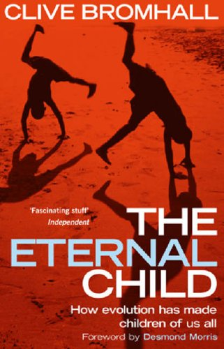 9780091894429: The Eternal Child: How Evolution Has Made Children of Us All