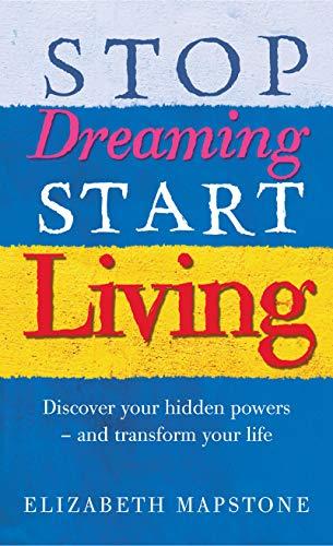 9780091894610: Stop Dreaming Start Living