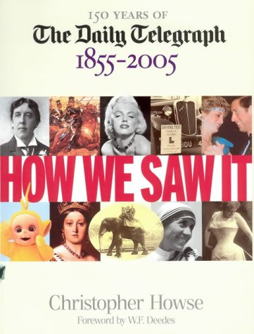 9780091894634: How We Saw It: 150 Years of The Daily Telegraph 1855 - 2005