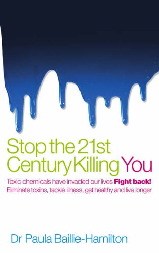9780091894672: Stop the 21st Century Killing You: Toxic Chemicals Have Invaded Our Life. Fight Back! Eliminate Toxins, Tackle Illness, Get Healthy and Live Longer