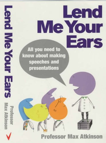 9780091894795: Lend Me Your Ears: All you need to know about making speeches and presentations