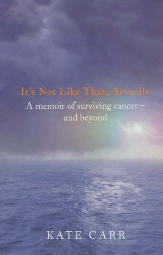 9780091894801: It's Not Like That, Actually: A memoir of surviving cancer and beyond