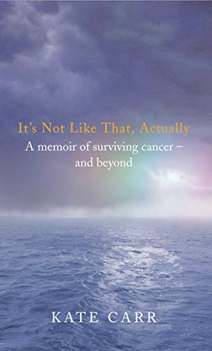 9780091894801: It's Not Like That, Actually: A Memoir of Surviving Cancer - And Beyond