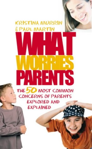 9780091894870: What Worries Parents: The 50 Most Common Concerns of Parents Explored and Explained