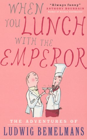 9780091895358: When You Lunch with the Emperor: The Adventures of Ludwig Bemelmans