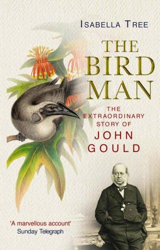 9780091895792: The Bird Man : The Extraordinary Story of John Gould