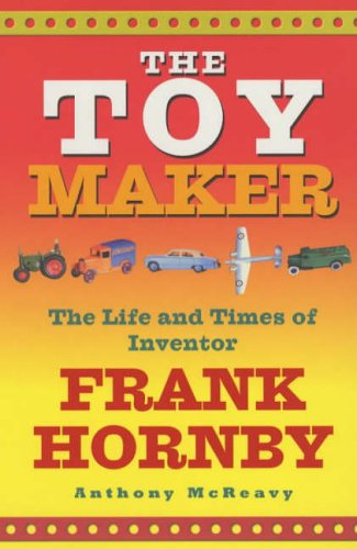 9780091895815: The Toy Maker: The Life and Times of Inventor Frank Hornby
