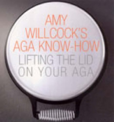 9780091895839: Amy Willcock's Aga Know-How: Lifting the lid on your aga