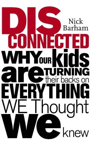 9780091895860: Disconnected: Why Our Kids are Turning Their Backs on Everything We Thought We Knew