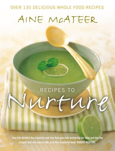 Recipes to Nurture: Over 130 Delicious Wholefood Recipes: McAteer, Aine