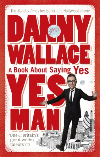 9780091896744: Yes Man: The Amazing Tale of What Happens When You Decide to Say... Yes