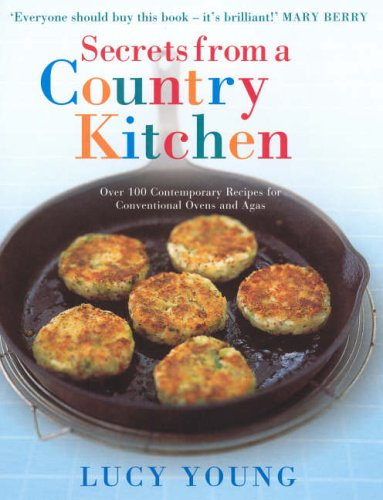 9780091896751: Secrets From a Country Kitchen: Over 100 Contemporary Recipes for Conventional Ovens and Agas