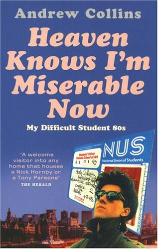 Heaven Knows I'm Miserable Now: My Difficult Student 80s (0091896916) by Andrew Collins