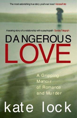 9780091897307: Dangerous Love: A Gripping Memoir of Romance and Murder