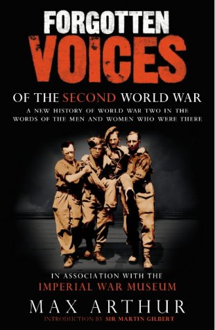 9780091897345: Forgotten Voices of the Second World War: A New History of  World War Two in the Words of the Men and Women Who Were There (Forgotten Voices World War 2)