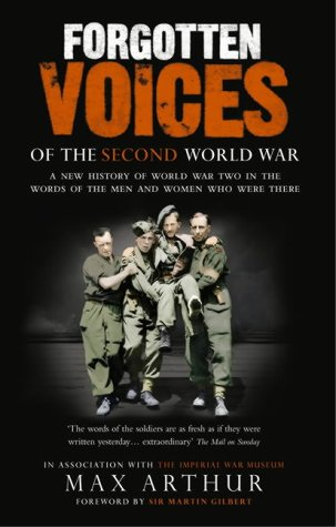 9780091897352: Forgotten Voices Of The Second World War: A New History of the Second World War in the Words of the Men and Women Who Were There: A New History of the ... War and the Men and Women Who Were There