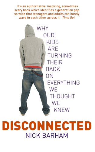 9780091897413: Disconnected: Why Our Kids are Turning Their Backs on Everything We Thought We Knew