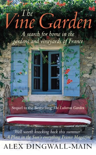 9780091897581: The Vine Garden: A Life-Changing Summer in the Gardens, Vineyards, and Chateaux of the Heart of France