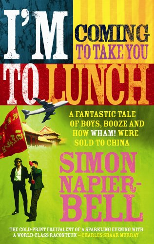9780091897628: I'm Coming To Take You To Lunch: A fantastic tale of boys, booze and how Wham! were sold to China