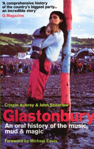 9780091897635: Glastonbury: An Oral History of the Music, Mud and Magic