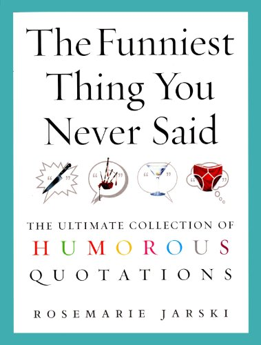 The Funniest Thing You Never Said: The Ultimate Collection of Humorous Quotations: Rosemarie Jarski