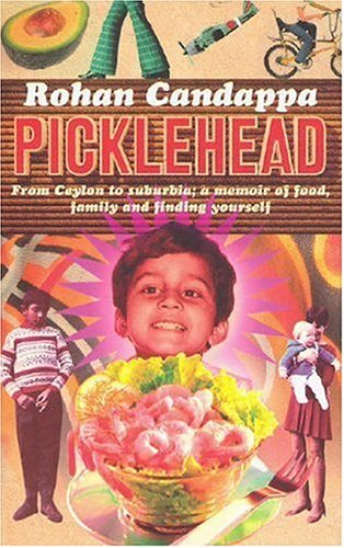 9780091897789: Picklehead: From Ceylon to Suburbia - A Memoir of Food, Family and Finding Yourself