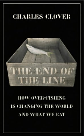 9780091897802: The End of the Line: How Over-fishing is Changing the World and What We Eat