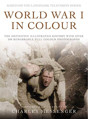 9780091897826: World War I in Colour: The Definitive Illustrated History with over 200 Remarkable Full Colour Photographs