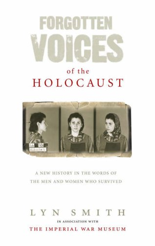 9780091898250: Forgotten Voices of the Holocaust: A New History in the Words of the Men and Women Who Survived