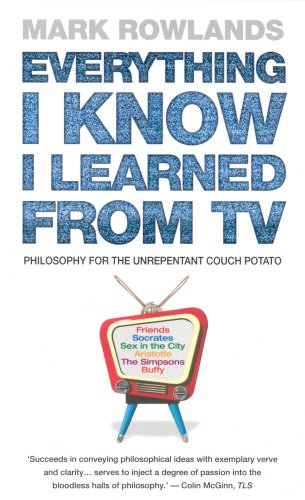 9780091898359: Everything I Know I Learned from TV: Philosophy for the Unrepentant Couch Potato